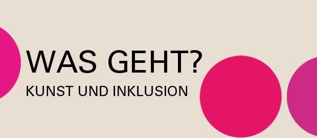 Was geht? Kunst und Inklusion, Foto: Heidi Sorg
